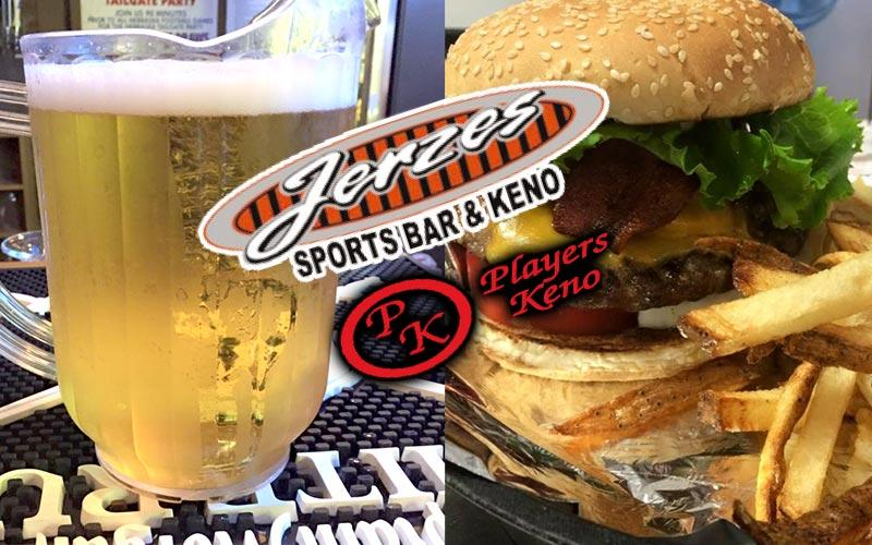 Jerzes Sports Bar / Players Keno - $10 for $20 worth of Food & Beverage at Jerzes Sports Bar (Not Valid on Keno Play)